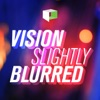 Vision Slightly Blurred artwork