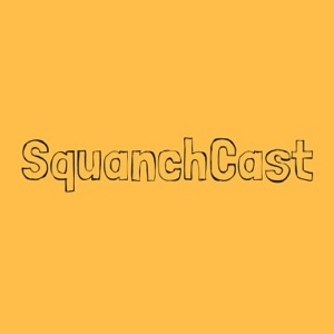 SquanchCast