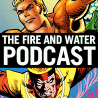 Aquaman and Firestorm: The Fire and Water Podcast podcast