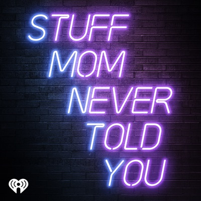 Stuff Mom Never Told You:iHeartRadio & HowStuffWorks