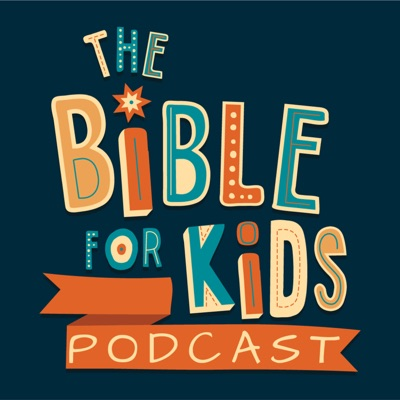 The Bible for Kids Podcast:The Bible for Kids