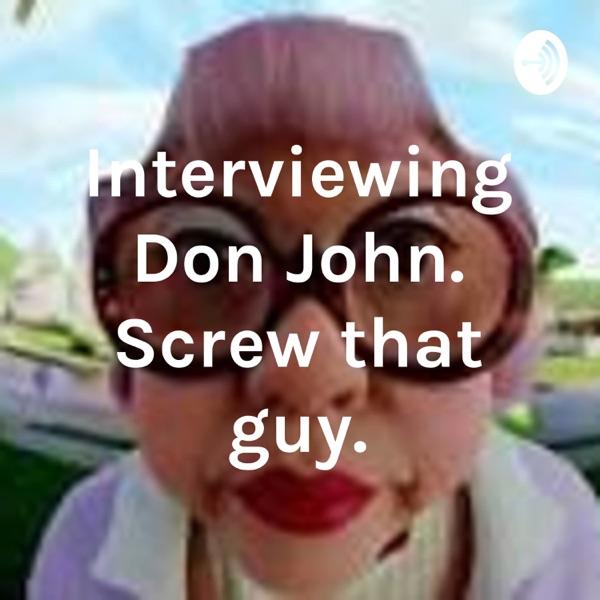 Interviewing Don John. Screw that guy.