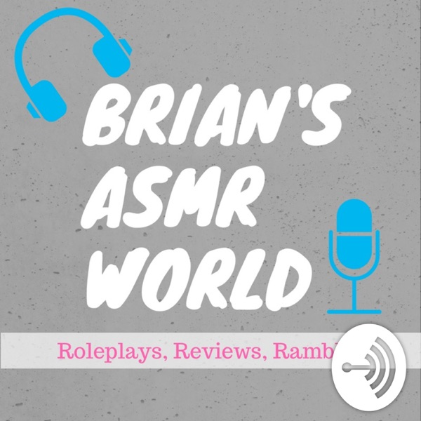 Brian's ASMR World - Roleplays, Reviews, and Rambles | ASMR for Sleep and Relaxing