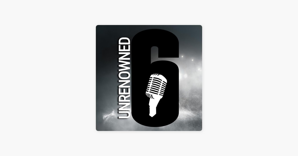 Unrenowned - A Rainbow Six: Siege Podcast on Apple Podcasts