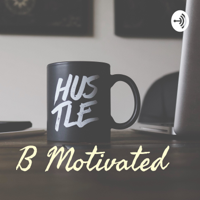 B Motivated podcast