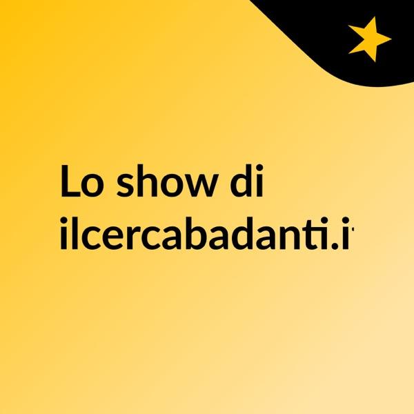 Lo show di ilcercabadanti.it