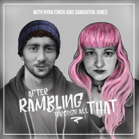 After Rambling Through All That... podcast