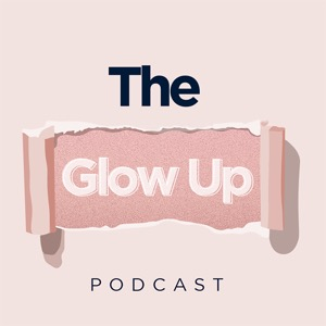 The Glow Up Podcast