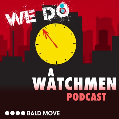 We Do: A Watchmen Podcast:Bald Move