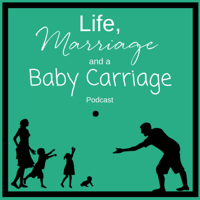 Life, Marriage and a Baby Carriage podcast