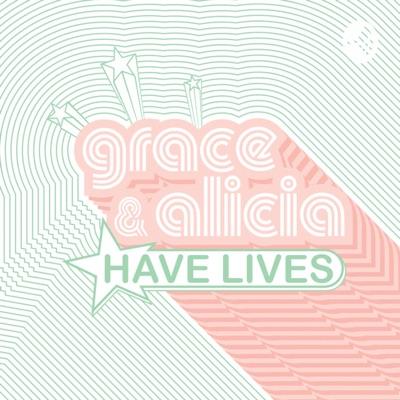 Grace & Alicia Have Lives 🍸