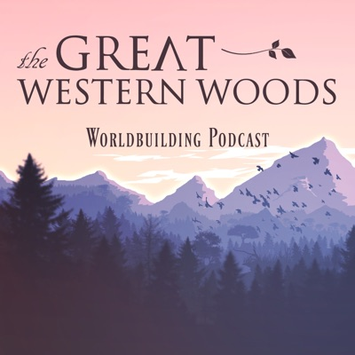 The Great Western Woods: Worldbuilding Podcast
