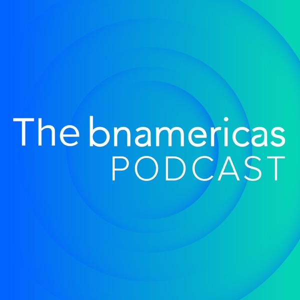 The BNamericas Podcast