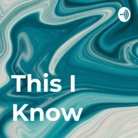 This I Know podcast