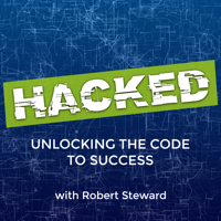 HACKED: Unlocking the Code to Success with Robert Steward podcast