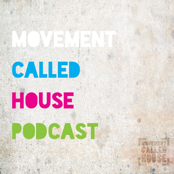 Movement Called House Podcast