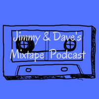 Jimmy & Dave's Mixtape Podcast