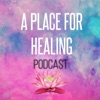 A Place for Healing Podcast