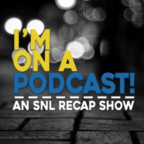 I'm On A Podcast! - SNL Recap Show