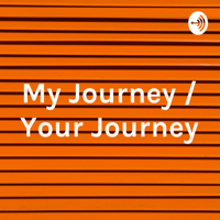 My Journey / Your Journey podcast