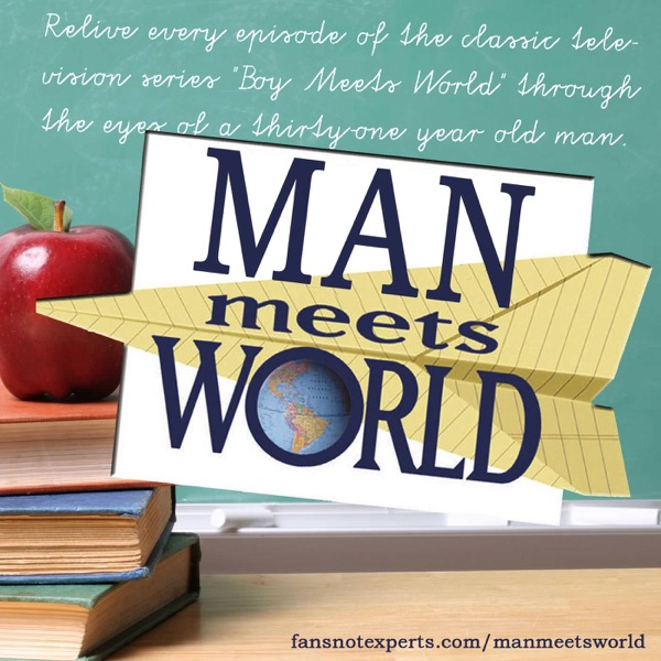 "Man Meets World – A ""Boy Meets World"" Podcast"