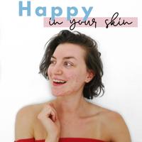 Happy In Your Skin I SKIN POSITIVITY-ACNE-SELF LOVE-CONFIDENCE podcast