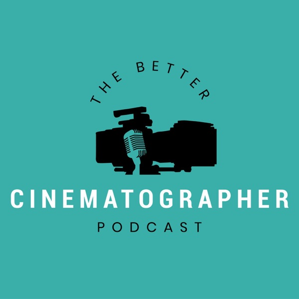 The Better Cinematographer Podcast