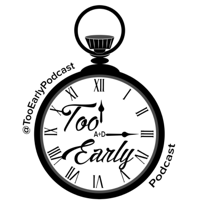 Too Early Podcast podcast