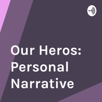 Our Heros: Personal Narrative podcast