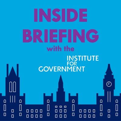 INSIDE BRIEFING with Institute for Government:Institute for Government