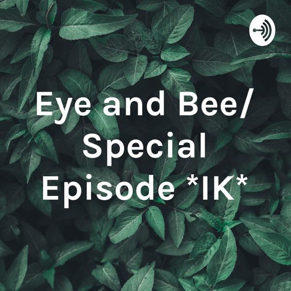 Eye and Bee/ Special Episode *IK*