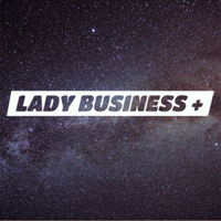 Lady Business+ podcast