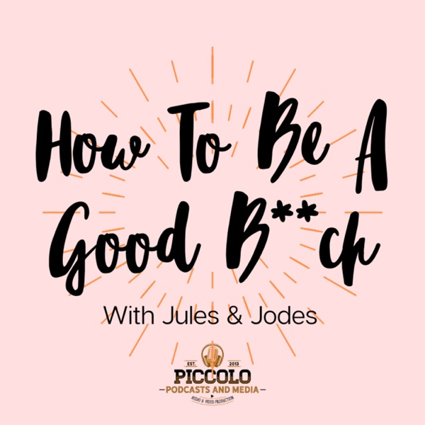 How To Be A Good B**ch