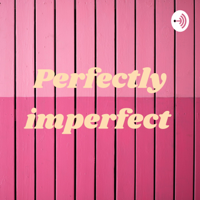 Perfectly imperfect podcast