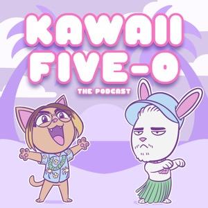 Kawaii Five-0: The Podcast