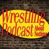 Wrestling Podcast About Nothing artwork