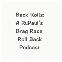 Back Rolls: A RuPaul's Drag Race Roll Back Podcast podcast