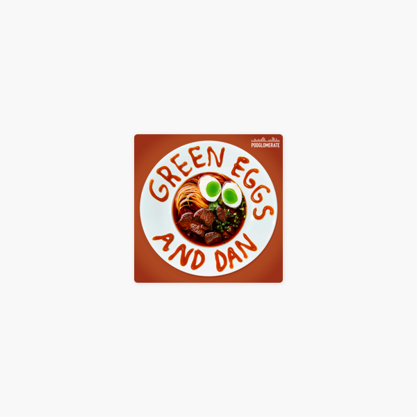 Green Eggs and Dan on Apple Podcasts