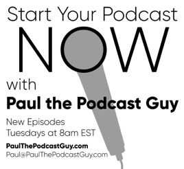 Start Your Podcast NOW with Paul the Podcast Guy on Apple