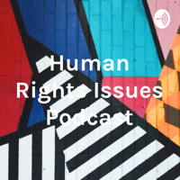 Human Rights Issues Podcast podcast
