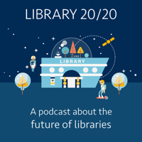 Library 20/20: a podcast about the future of libraries