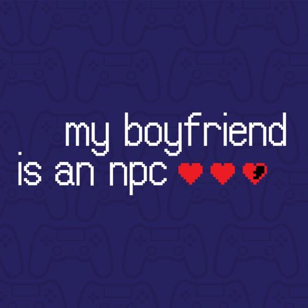 My Boyfriend is an NPC