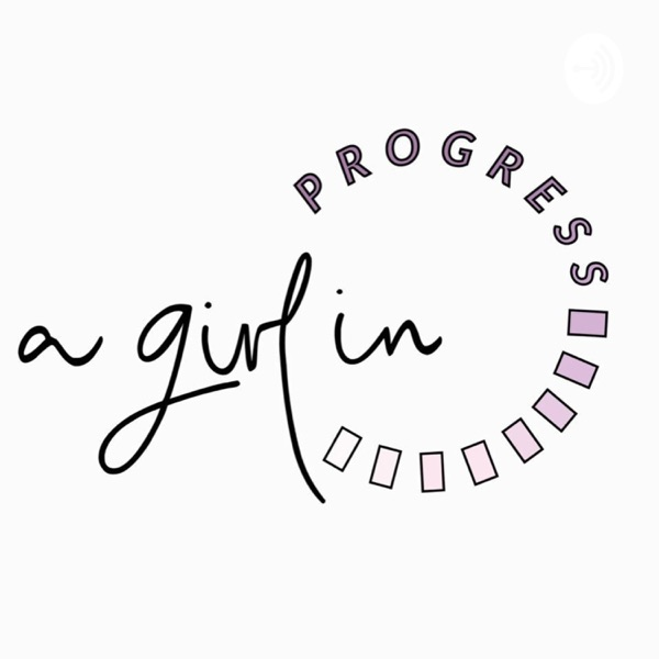 The A Girl In Progress Podcast