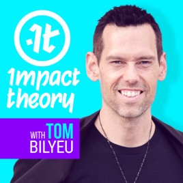 Impact Theory with Tom Bilyeu on Apple Podcasts