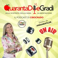 QuarantaDueGradi il podcast di CiboCrudo podcast