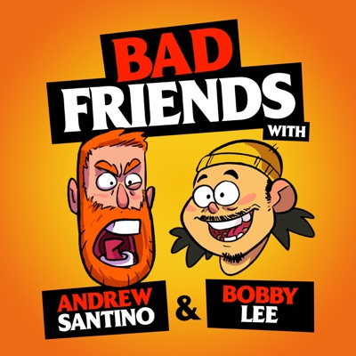 Bad Friends:Andrew Santino and Bobby Lee