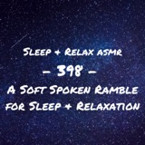 A Soft Spoken Ramble for Sleep & Relaxation