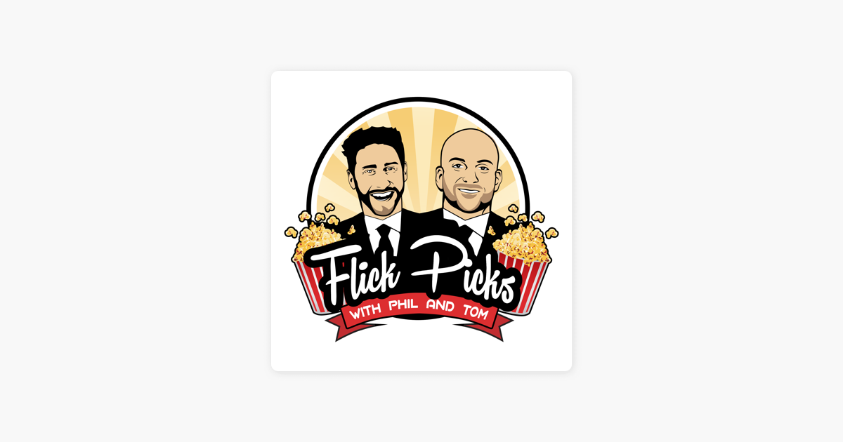 Flick Picks with Phil and Tom on Apple Podcasts