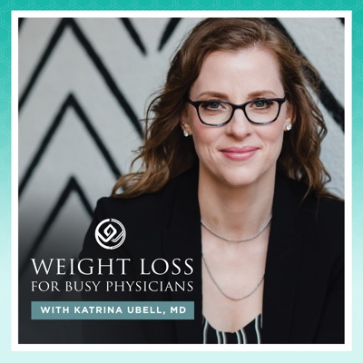 Weight Loss for Busy Physicians:Katrina Ubell
