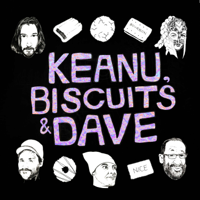 Keanu, Biscuits and Dave podcast